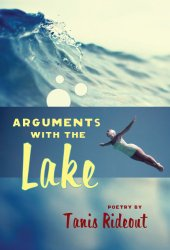 Arguments with the Lake, by Tanis Rideout